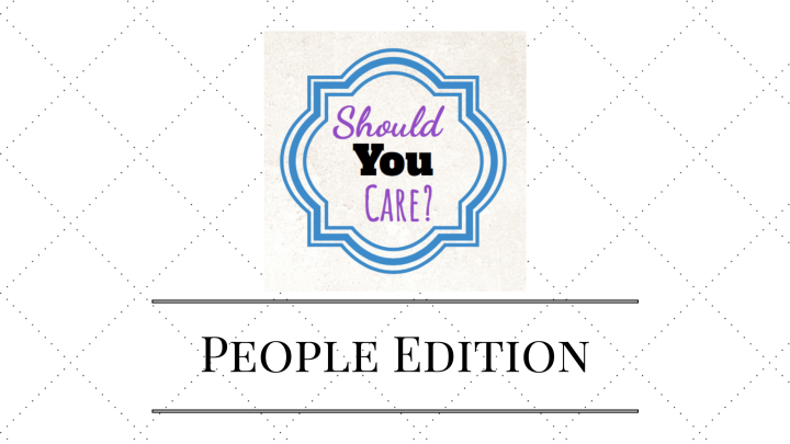 Should You Care? People Edition – Part 1(2017)