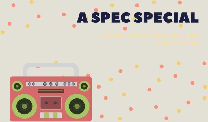 A Spec Special – Anthony McGlynn (@AntoMcG) & SpeciousCoda-Bishop