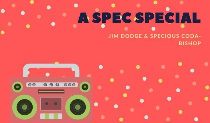 A Spec Special – Jim Dodge (@dodgethistweet) & SpeciousCoda-Bishop